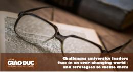 Thách thức và cơ hội mà các nhà lãnh đạo trường Đại học đang phải đối mặt
