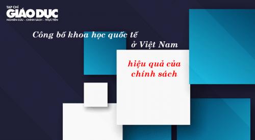 Công bố khoa học quốc tế ở Việt Nam: hiệu quả của chính sách và dư địa cho phát triển