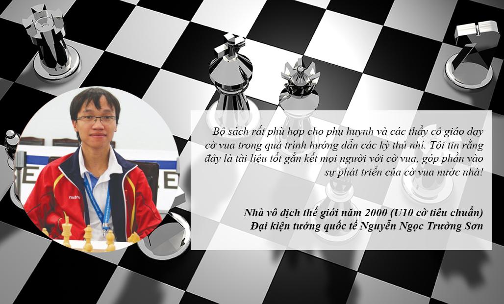 Nhà vô địch thế giới năm 2000 (U10 cờ tiêu chuẩn), đại kiện tướng quốc tế Nguyễn Ngọc Trường Sơn chia sẻ về bộ sách.