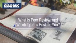 Bình duyệt khoa học (peer review): một số hình thức và ưu điểm, nhược điểm